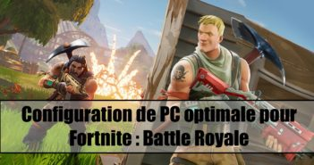 Configuration de PC Gamer optimale pour Fortnite